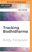 Tracking Bodhidharma: A Journey to the Heart of Chinese Culture