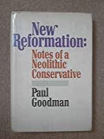 New reformation;: Notes of a neolithic conservative