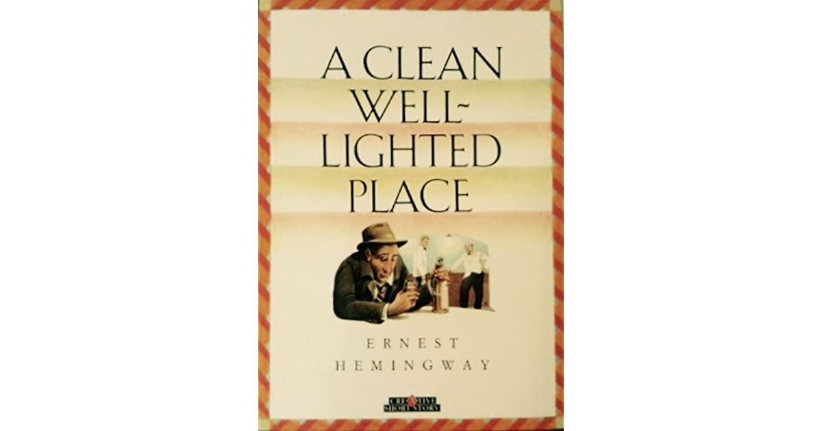 a summary of a clean well lighted place by ernest hemingway Immediately download the a clean, well-lighted place summary,  and the not so clean bar for a  well-lighted place, by ernest hemingway is mainly about an old.