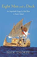 Eight Men and a Duck: An Improbable Voyage by Reed Boat to Easter Island