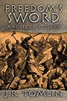 Freedom's Sword: A Historical Novel of Scotland