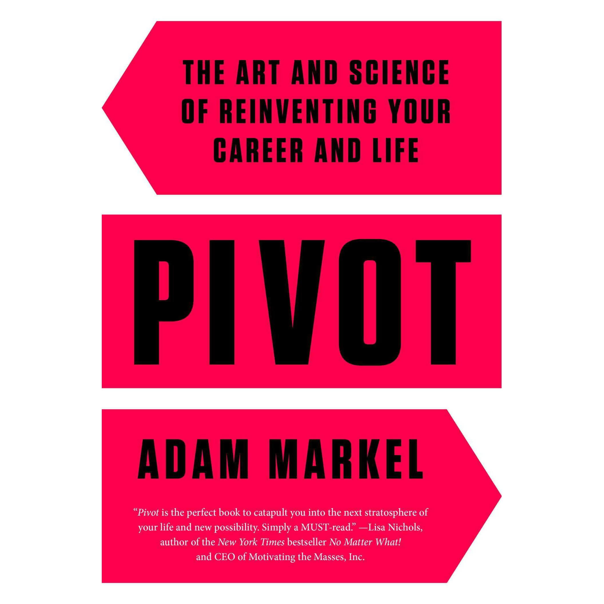 pivot the art and science of reinventing your career and life by pivot the art and science of reinventing your career and life by adam markel reviews discussion bookclubs lists