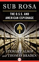 Sub Rosa: The O. S. S. and American Espionage