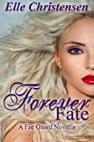 Forever Fate (The Fae Guard) (Volume 6)