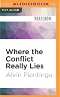 Where the Conflict Really Lies: Science, Religion, & Naturalism