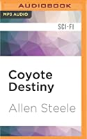 Coyote Destiny: A Novel of Interstellar Civilization (Coyote Chronicles)