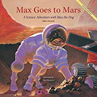 Max Goes to Mars: A Science Adventure with Max the Dog (Science Adventures with Max the Dog series)