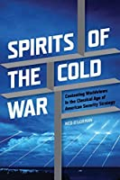 Spirits of the Cold War: Contesting Worldviews in the Classical Age of American Security Strategy (Rhetoric & Public Affairs)