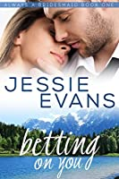 Betting On You: A Sweet and Sexy Small Town Romance (Always a Bridesmaid Book 1)
