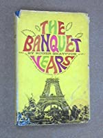 Banquet Years: Origin of the Avant-garde in France, 1885 to World War I