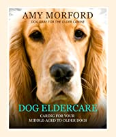 Dog Eldercare: Caring For Your Middle-Aged To Older Dog