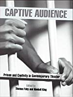 Captive Audience: Prison and Captivity in Contemporary Theatre