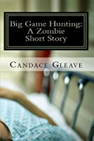 Big Game Hunting: A Zombie Short Story