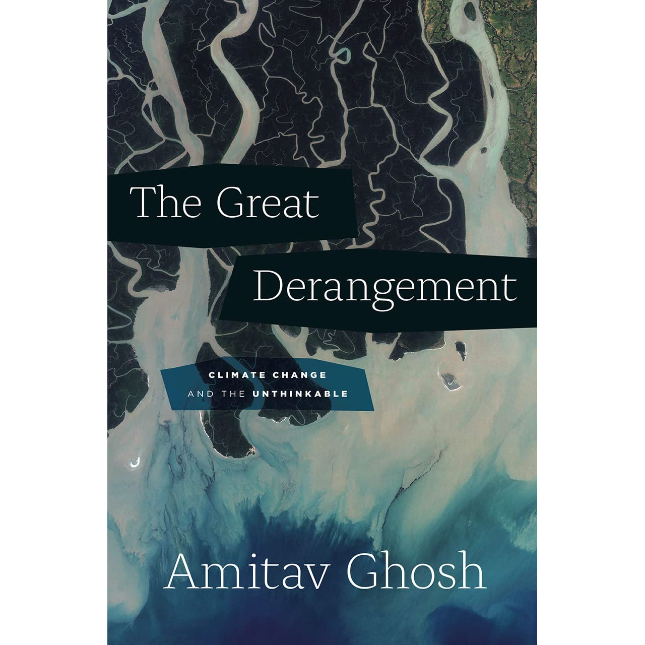 The Great Derangement: Climate Change And The Unthinkable By Amitav Ghosh €�  Reviews, Discussion, Bookclubs, Lists