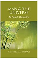 Man and the Universe - An Islamic Perspective