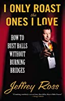 I Only Roast the Ones I Love: Busting Balls Without Burning Bridges