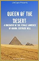 Queen of the Desert: A Biography of the Female Lawrence of Arabia, Gertrude Bell