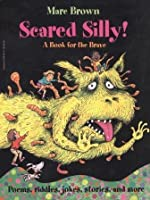 Scared Silly! A Book For The Brave