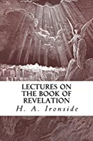 Lectures on the Book of Revelation (Ironside Commentary Series 45)