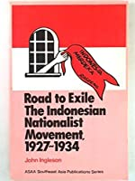 Road to Exile: The Indonesian Nationalist Movement, 1927 1934