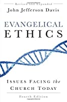 Evangelical Ethics, Fourth Edition: Issues Facing the Church Today