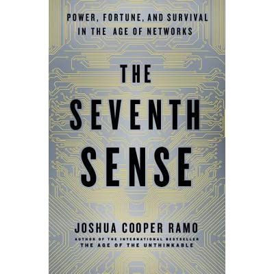 The Seventh Sense: Power, Fortune, and Survival in the Age of ...