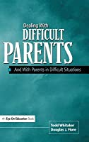 Dealing with Difficult Parents: And with Parents in Difficult Situations