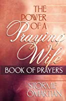 The Power Of A Praying Wife: Book Of Prayers (Power Of A Praying)
