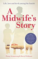 A Midwife's Story: Life, Love and Birth Among the Amish