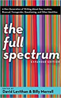The Full Spectrum: A New Generation of Writing About Gay, Lesbian, Bisexual, Transgender, Question
