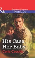 His Case, Her Baby (Mills & Boon Intrigue)