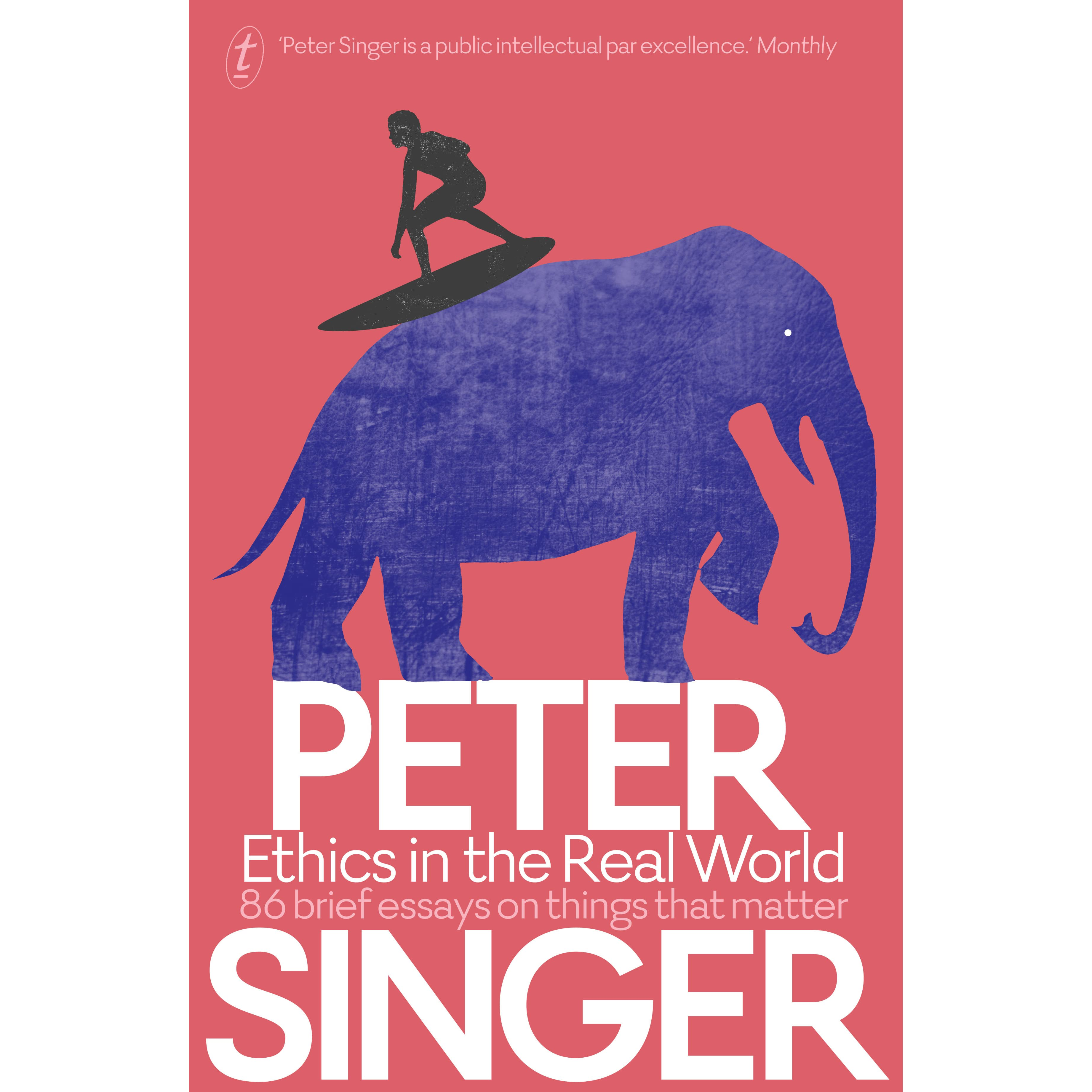 ethics in the real world brief essays on things that matter by ethics in the real world 86 brief essays on things that matter by peter singer reviews discussion bookclubs lists