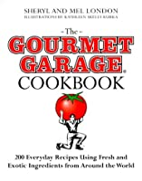 The Gourmet Garage Cookbook: 200 Everyday Recipes Using Fresh and Exotic Ingredients from Around the World