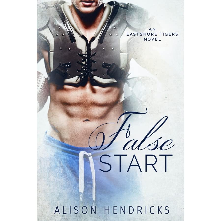 False Start (eastshore Tigers, #2) By Alison Hendricks €� Reviews,  Discussion, Bookclubs, Lists