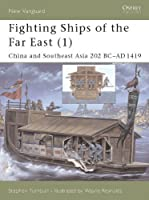 Fighting Ships of the Far East (1): China and Southeast Asia 202 BC?AD 1419: China and Southeast Asia 202 BC-AD 1419 Vol 1 (New Vanguard)