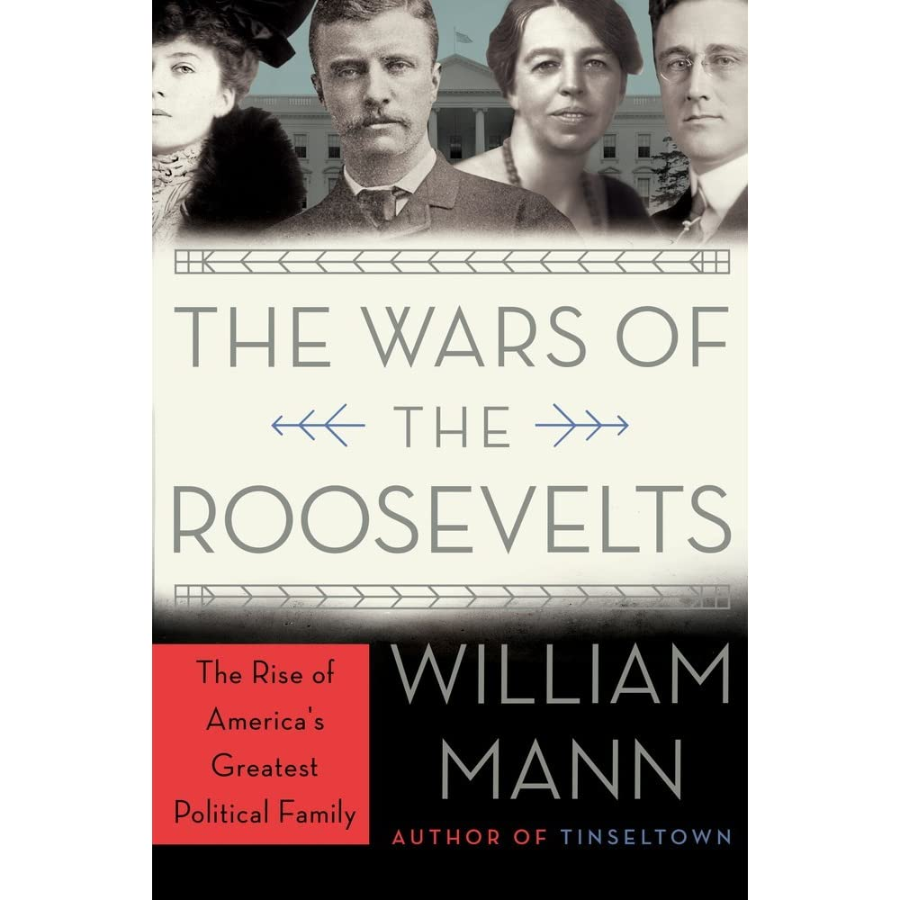 Wars Of The Roosevelts By William J Mann €� Reviews, Discussion, Bookclubs,  Lists
