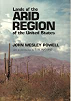 Report on the Lands of the Arid Region of the United States, With a More Detailed Account of the Lands of Utah