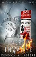 When the World Ended and We Were Invaded: The Complete First Season