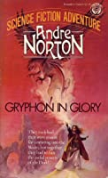 Gryphon in Glory (Witch World Series 2: High Hallack Cycle, #6)