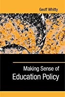 Making Sense of Education Policy: Studies in the Sociology and Politics of Education (1-Off Series)