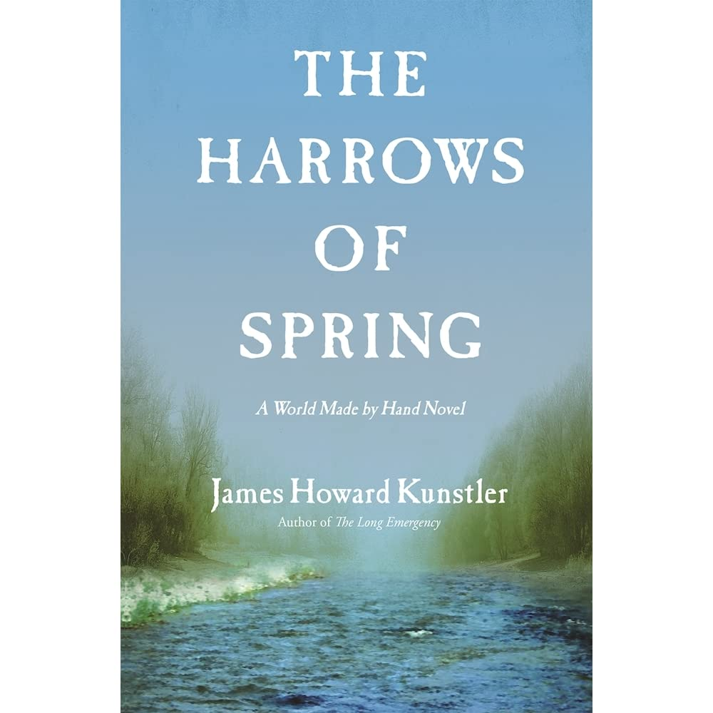 The Harrows Of Spring (world Made By Hand #4) By James Howard Kunstler €�  Reviews, Discussion, Bookclubs, Lists