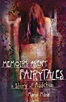 Memoirs Aren't Fairytales: A Story of Addiction (The Memoir Series, #1)