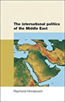 The international politics of the Middle East (Regional International Politics Series)