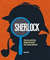The World Of Sherlock Holmes: The Facts And Fiction Behind The World's Greatest Detective
