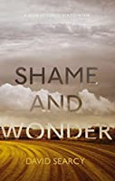 shame and wonder  essays by david searcy — reviews  discussion    shame and wonder