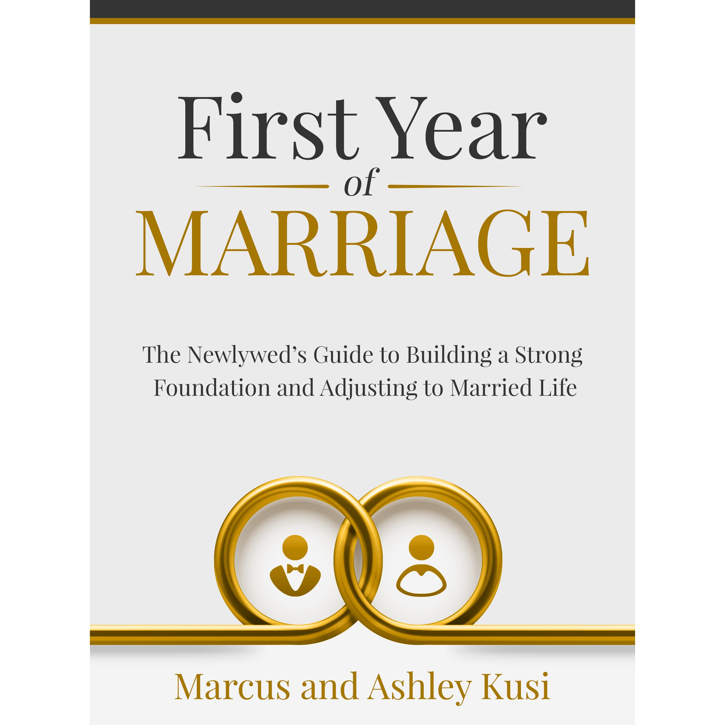First Year Of Marriage: First Year Of Marriage: The Newlywed's Guide To Building A
