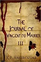 The Journal of Vincent Du Maurier III (Book 3)