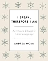 I Speak, Therefore I Am. Seventeen Thoughts about Language