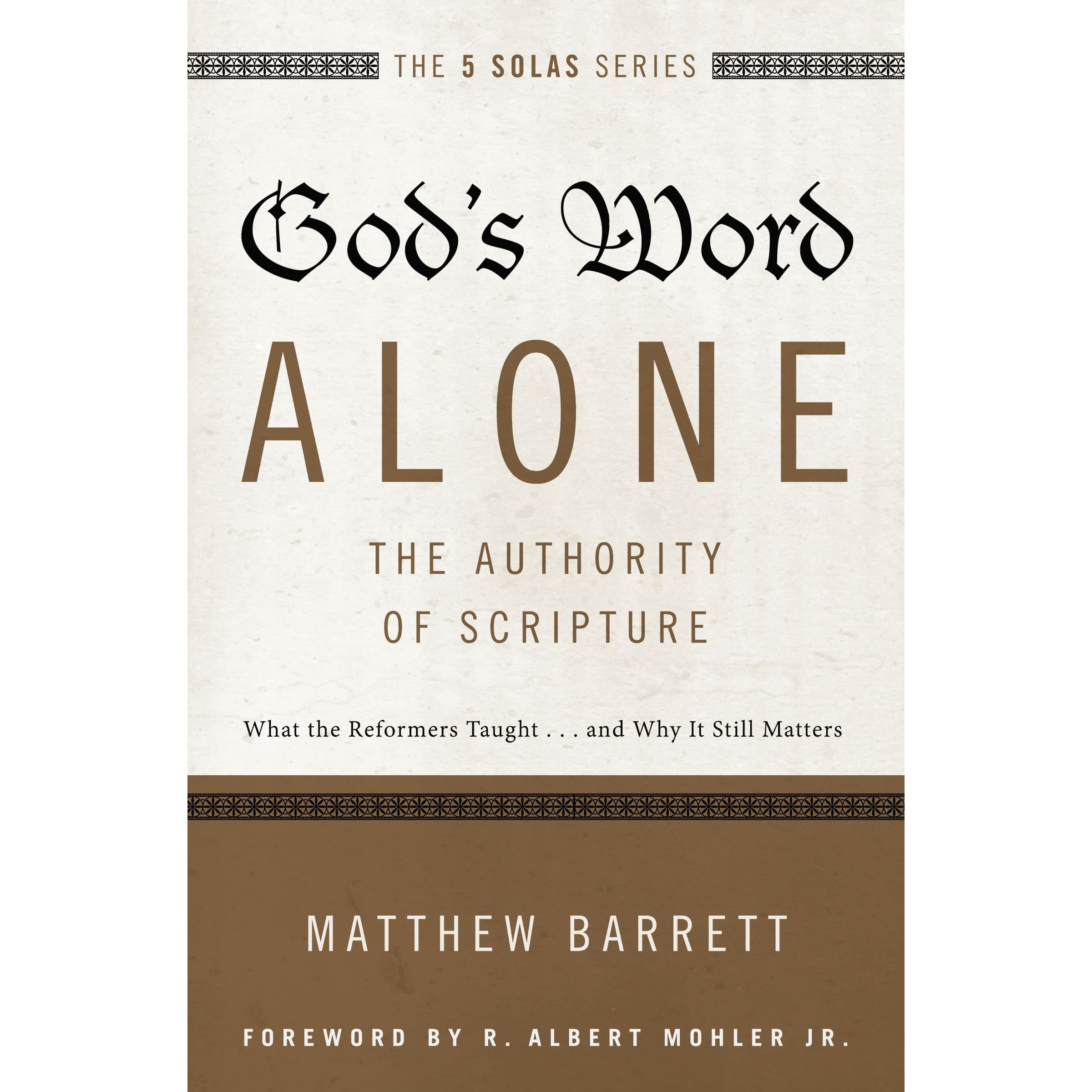 God's Word Alonethe Authority Of Scripture: What The Reformers  Taughtd Why It Still Matters By Matthew Barrett €� Reviews, Discussion,  Bookclubs,
