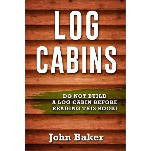 Log cabins everything you need to know before building a for Log home books